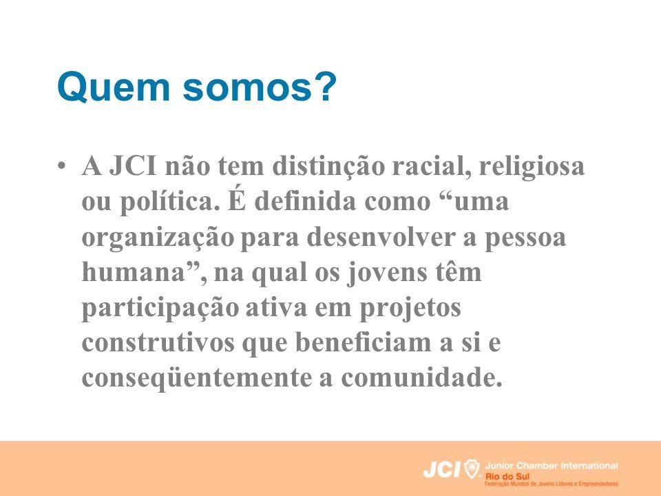 Quem somos? A JCI não tem distinção racial, religiosa ou política. É definida como uma organização para desenvolver a pessoa humana, na qual os jovens
