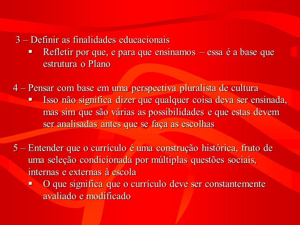 3 – Definir as finalidades educacionais 3 – Definir as finalidades educacionais Refletir por que, e para que ensinamos – essa é a base que estrutura o