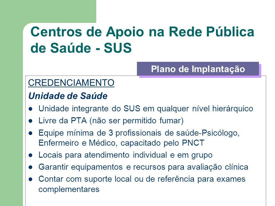 Centros de Apoio na Rede Pública de Saúde - SUS CREDENCIAMENTO Unidade de Saúde Unidade integrante do SUS em qualquer nível hierárquico Livre da PTA (