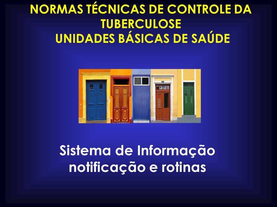 NORMAS TÉCNICAS DE CONTROLE DA TUBERCULOSE UNIDADES BÁSICAS DE SAÚDE Sistema de Informação notificação e rotinas