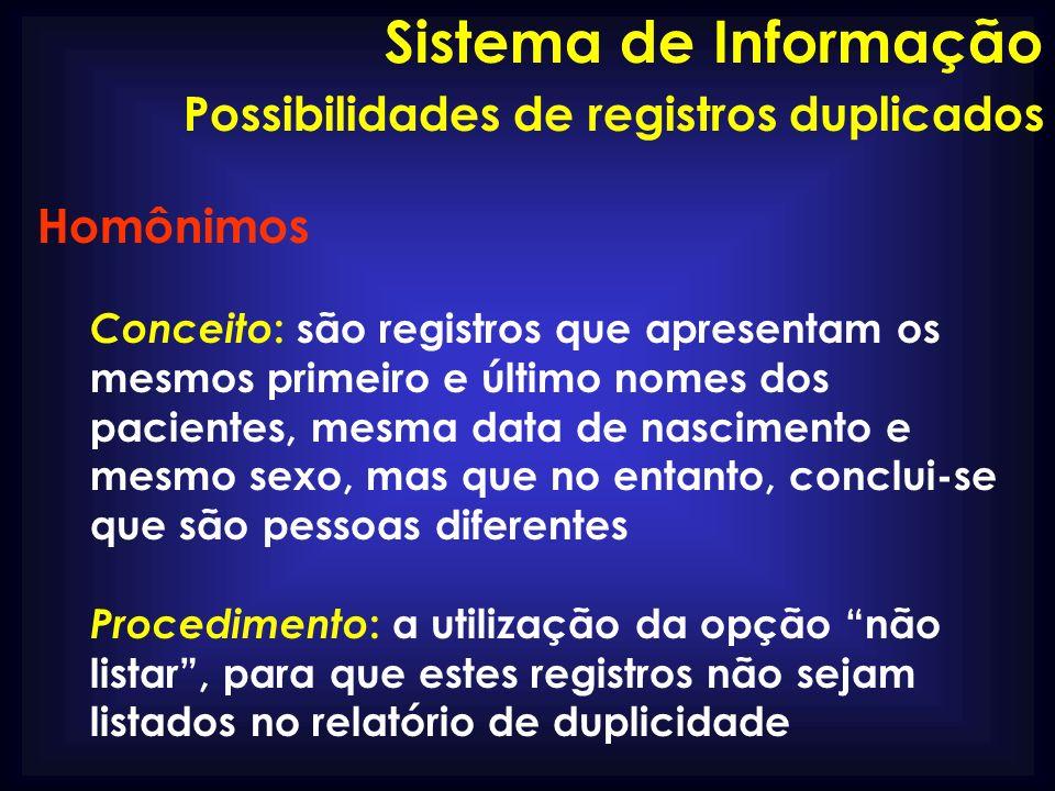 Possibilidades de registros duplicados Homônimos Conceito : são registros que apresentam os mesmos primeiro e último nomes dos pacientes, mesma data d