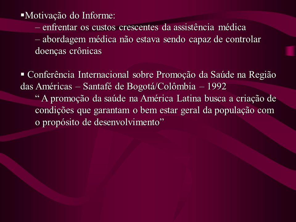 Motivação do Informe: Motivação do Informe: – enfrentar os custos crescentes da assistência médica – abordagem médica não estava sendo capaz de contro