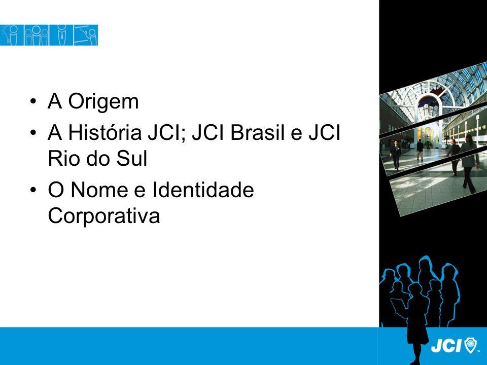 A Origem A História JCI; JCI Brasil e JCI Rio do Sul O Nome e Identidade Corporativa