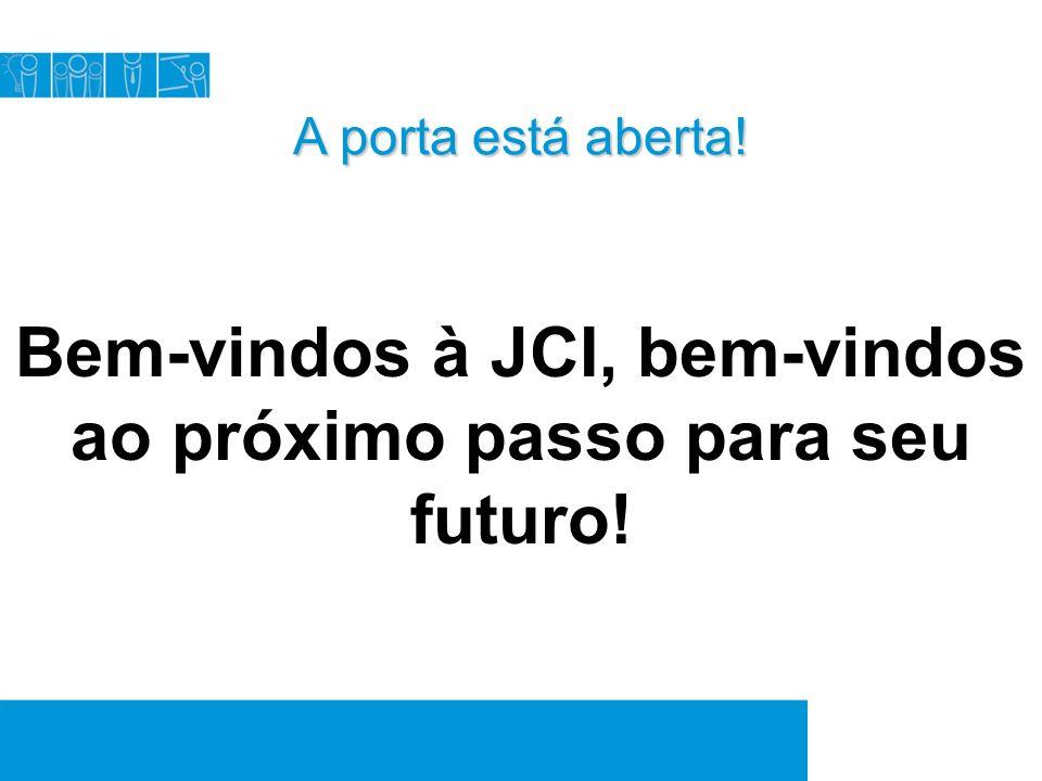 A porta está aberta! Bem-vindos à JCI, bem-vindos ao próximo passo para seu futuro!