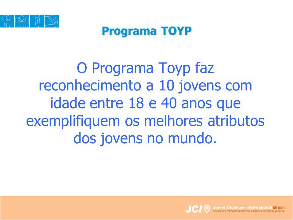 Programa TOYP O Programa Toyp faz reconhecimento a 10 jovens com idade entre 18 e 40 anos que exemplifiquem os melhores atributos dos jovens no mundo.