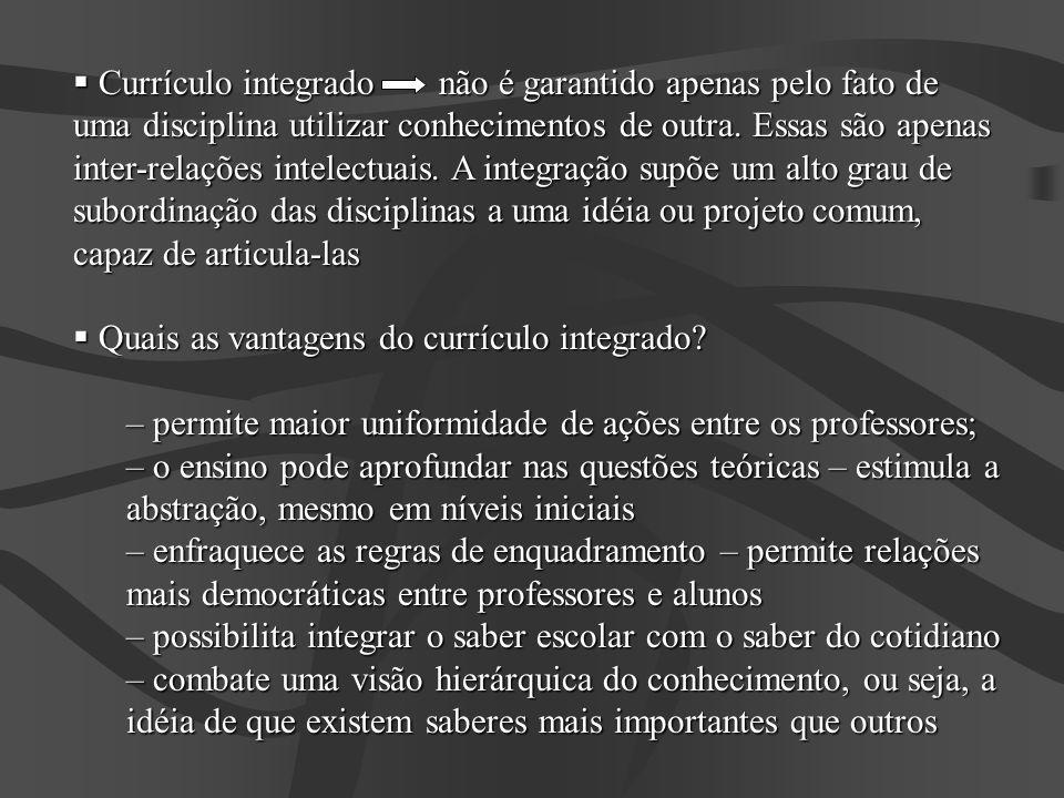 Currículo integrado não é garantido apenas pelo fato de uma disciplina utilizar conhecimentos de outra. Essas são apenas inter-relações intelectuais.