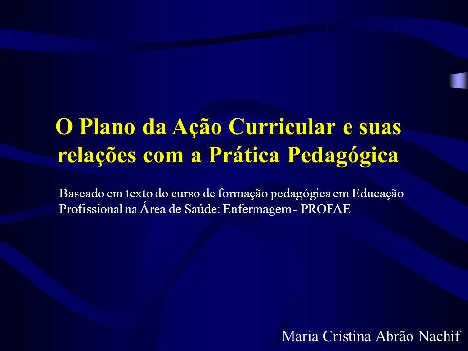 O Plano da Ação Curricular e suas relações com a Prática Pedagógica Baseado em texto do curso de formação pedagógica em Educação Profissional na Área