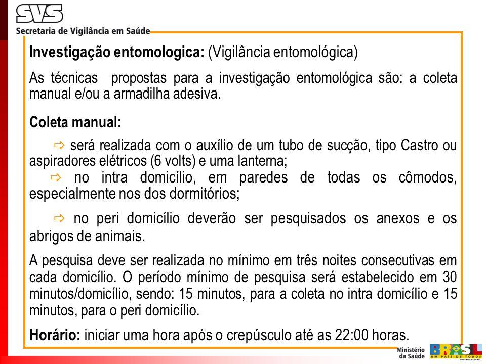 Investigação entomologica: (Vigilância entomológica) As técnicas propostas para a investigação entomológica são: a coleta manual e/ou a armadilha ades