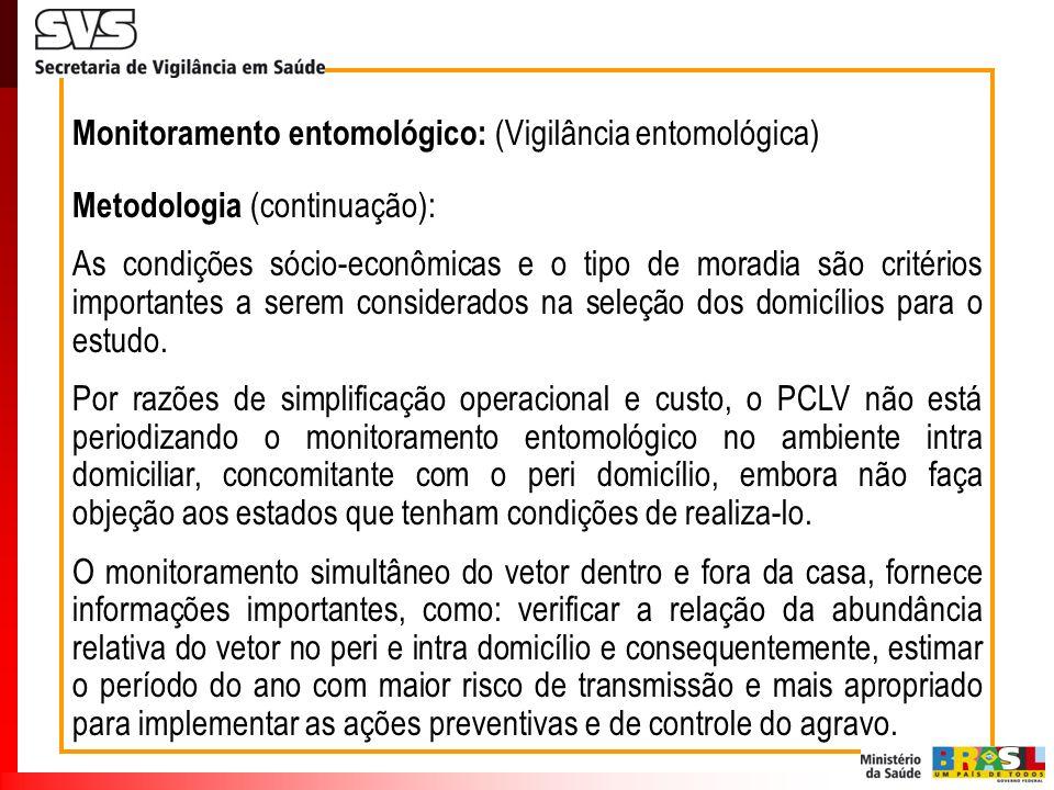 Monitoramento entomológico: (Vigilância entomológica) Metodologia (continuação): As condições sócio-econômicas e o tipo de moradia são critérios impor