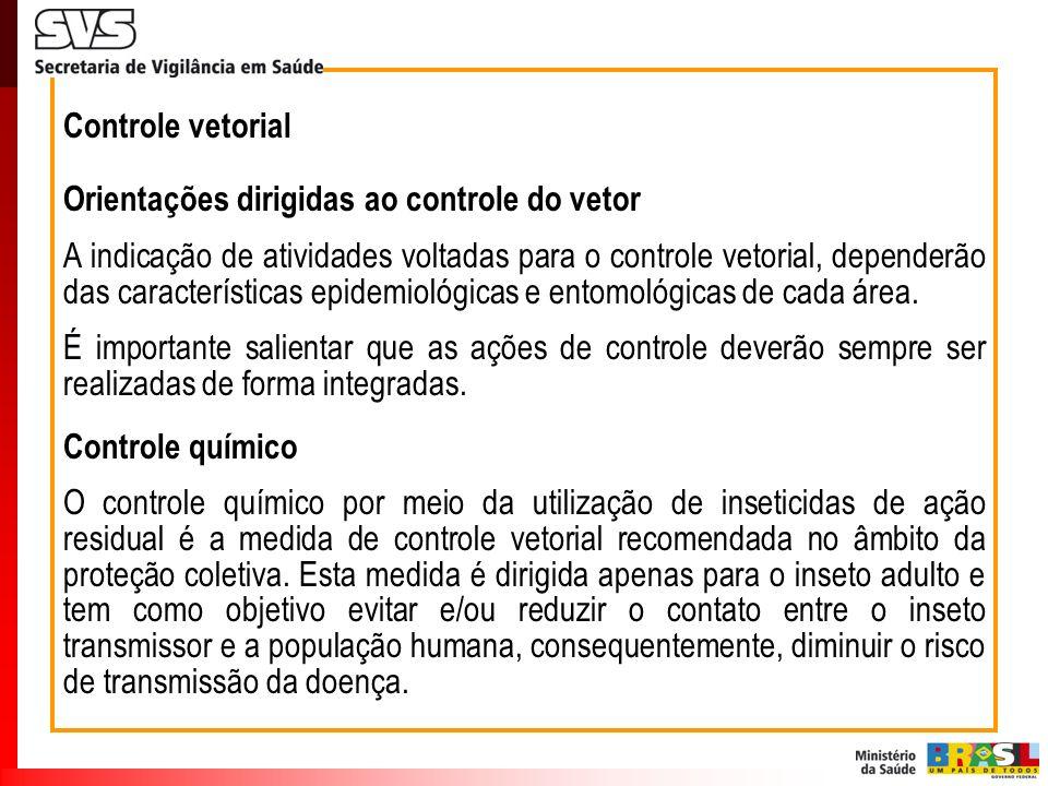 Controle vetorial Orientações dirigidas ao controle do vetor A indicação de atividades voltadas para o controle vetorial, dependerão das característic