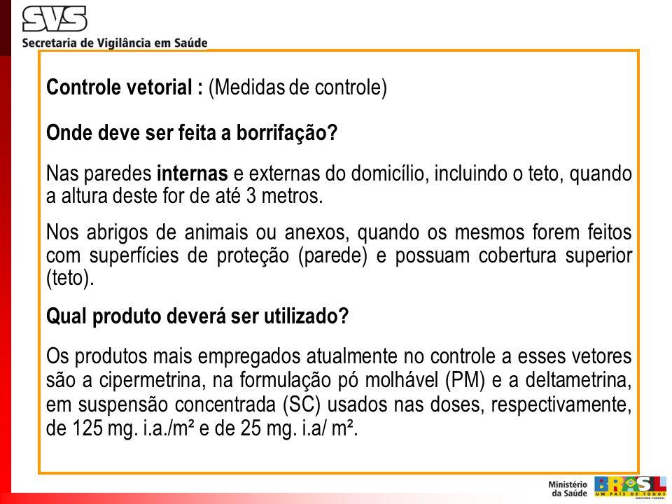 Controle vetorial : (Medidas de controle) Onde deve ser feita a borrifação? Nas paredes internas e externas do domicílio, incluindo o teto, quando a a