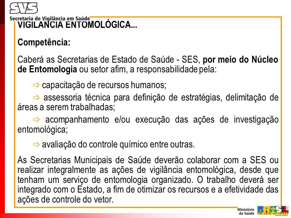 VIGILÂNCIA ENTOMOLÓGICA... Competência: Caberá as Secretarias de Estado de Saúde - SES, por meio do Núcleo de Entomologia ou setor afim, a responsabil