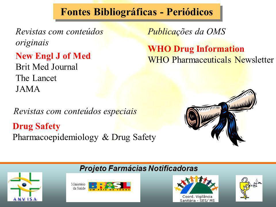 Projeto Farmácias Notificadoras Ministério da Saúde Fontes Bibliográficas – Mídia eletrônica Softwares de busca de informações Medline Intern.