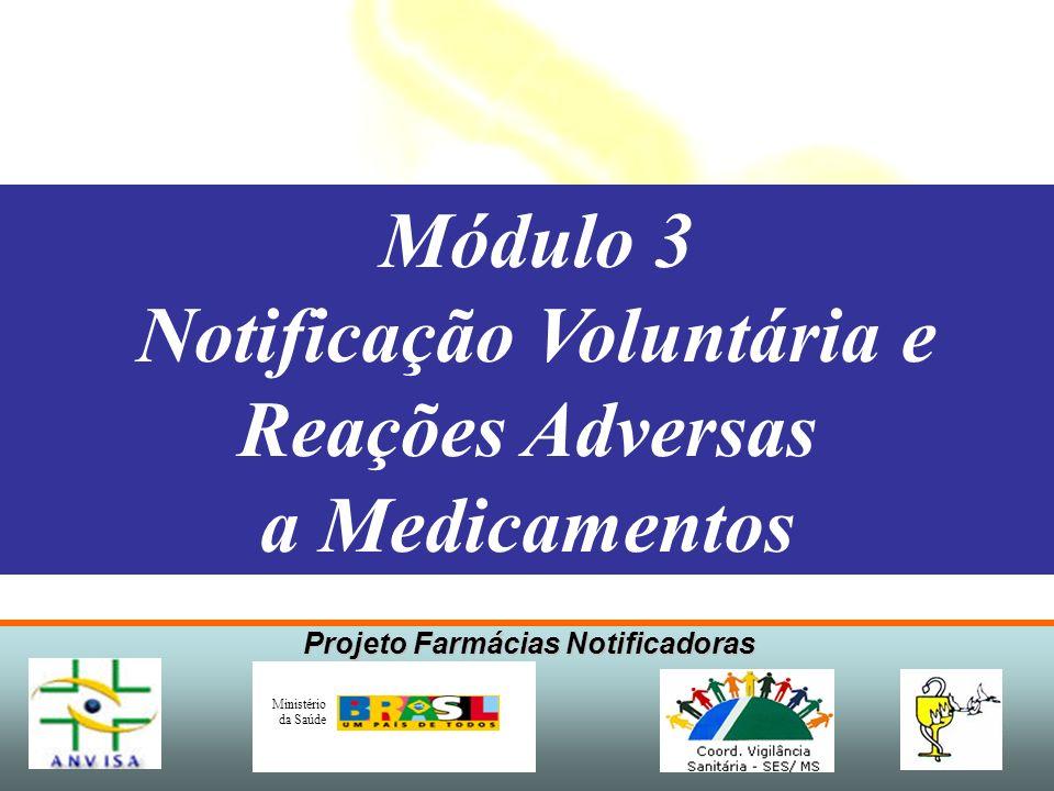 Projeto Farmácias Notificadoras Ministério da Saúde Módulo 3 Notificação Voluntária e Reações Adversas a Medicamentos