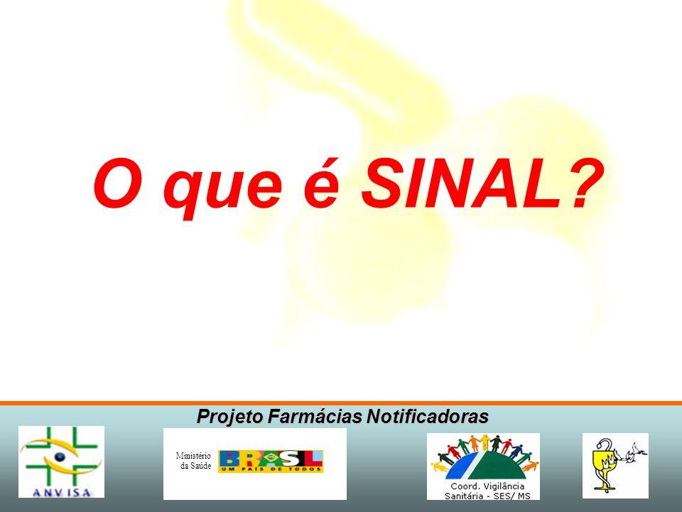 Projeto Farmácias Notificadoras Ministério da Saúde O que é SINAL?