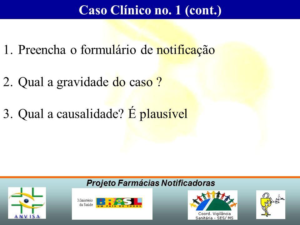 Projeto Farmácias Notificadoras Ministério da Saúde 1.Preencha o formulário de notificação 2.Qual a gravidade do caso ? 3.Qual a causalidade? É plausí