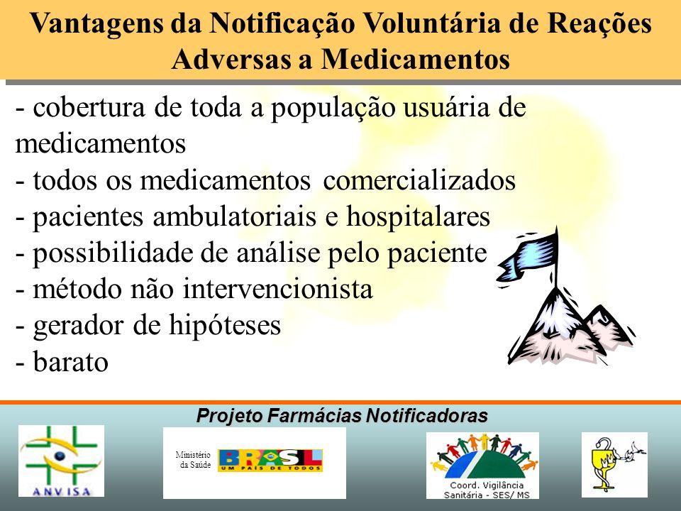 Projeto Farmácias Notificadoras Ministério da Saúde Vantagens da Notificação Voluntária de Reações Adversas a Medicamentos - cobertura de toda a popul