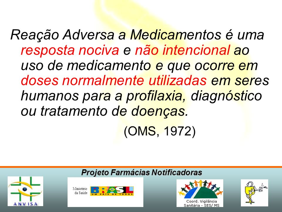 Projeto Farmácias Notificadoras Ministério da Saúde Reação Adversa Efeito atribuído ao medicamento Evento Adverso Efeitos não atribuídos ao medicamento Doenças Outros Medicamentos Meio ambiente Dieta Genética Adesão Outros Fatores Erro de Medicação