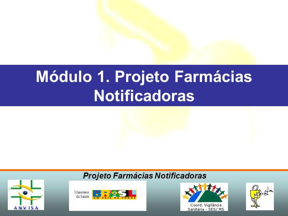 Projeto Farmácias Notificadoras Ministério da Saúde Módulo 1. Projeto Farmácias Notificadoras
