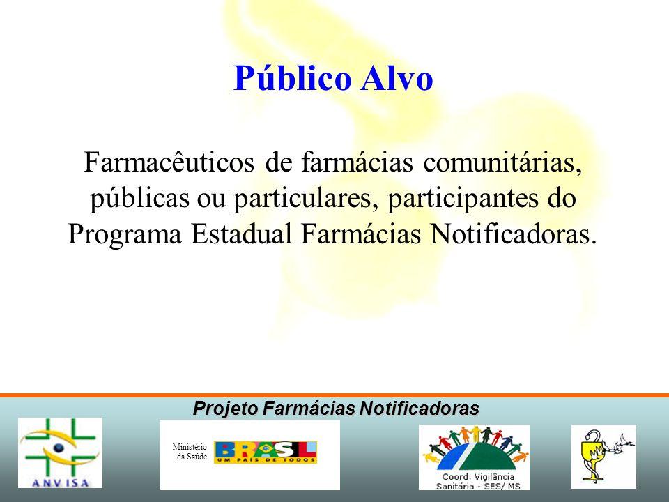 Projeto Farmácias Notificadoras Ministério da Saúde Público Alvo Farmacêuticos de farmácias comunitárias, públicas ou particulares, participantes do P