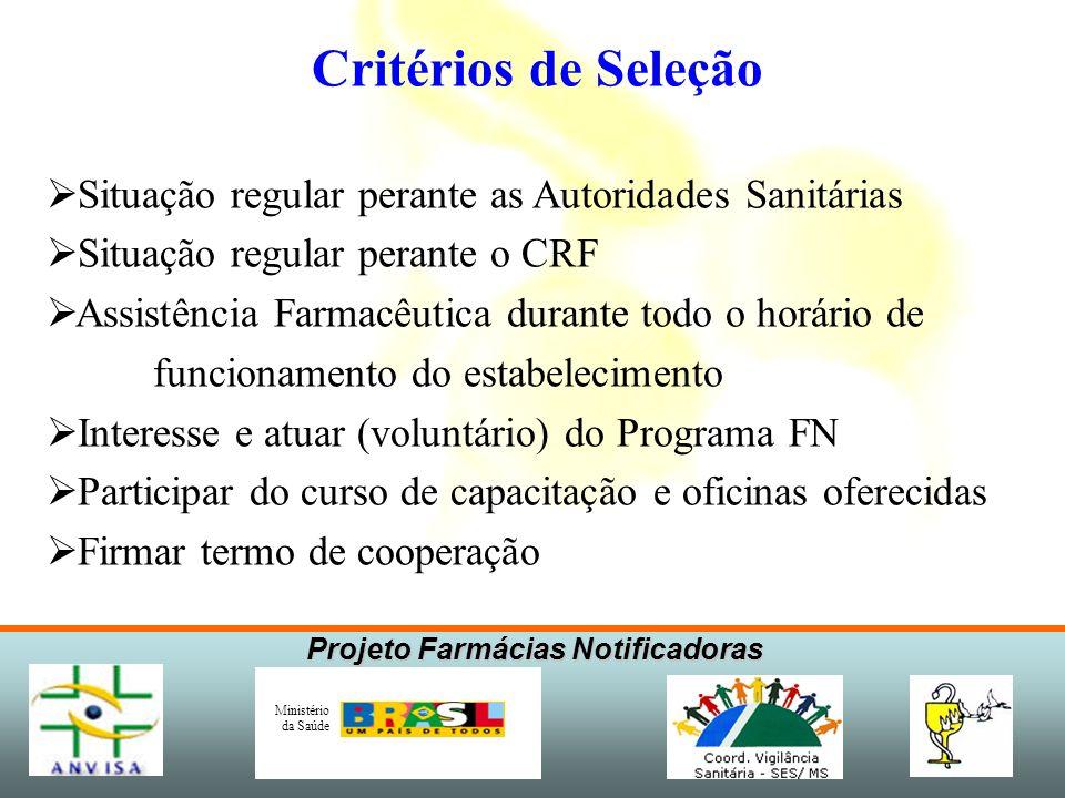 Projeto Farmácias Notificadoras Ministério da Saúde Critérios de Seleção Situação regular perante as Autoridades Sanitárias Situação regular perante o