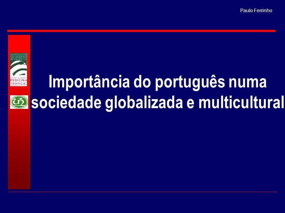 Paulo Ferrinho & Zulmira Hartz A globalização, o multiculturalismo, e as novas tecnologias mudaram a forma como a língua portuguesa se posiciona no momento actual.