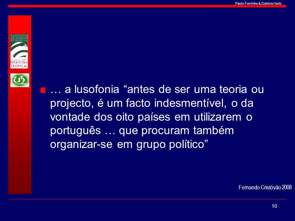 Paulo Ferrinho & Zulmira Hartz … a lusofonia antes de ser uma teoria ou projecto, é um facto indesmentível, o da vontade dos oito países em utilizarem