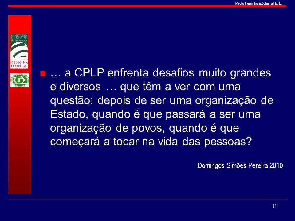 Paulo Ferrinho & Zulmira Hartz … a CPLP enfrenta desafios muito grandes e diversos … que têm a ver com uma questão: depois de ser uma organização de E