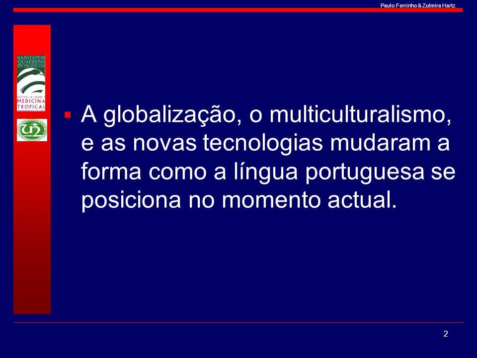Paulo Ferrinho & Zulmira Hartz A globalização, o multiculturalismo, e as novas tecnologias mudaram a forma como a língua portuguesa se posiciona no mo