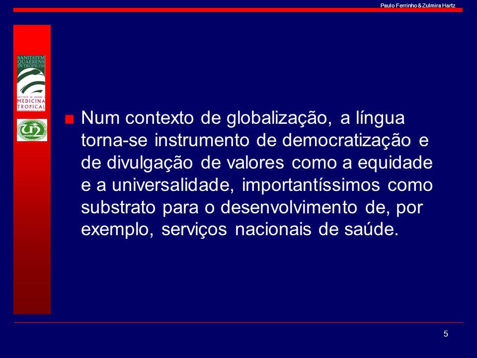 Paulo Ferrinho & Zulmira Hartz Num contexto de globalização, a língua torna-se instrumento de democratização e de divulgação de valores como a equidad