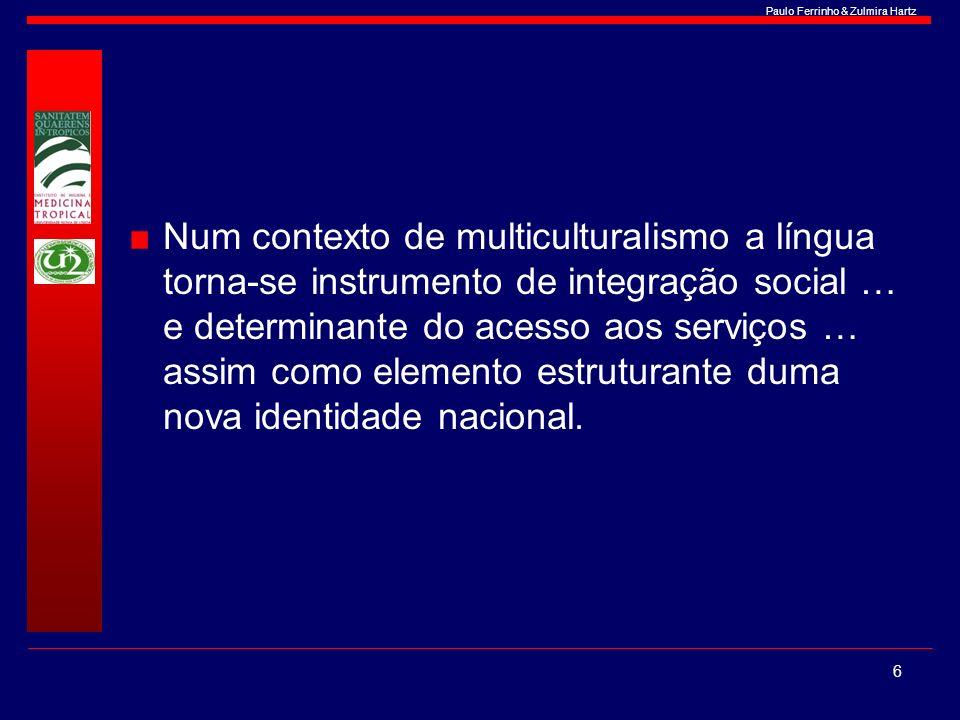 Paulo Ferrinho & Zulmira Hartz Num contexto de multiculturalismo a língua torna-se instrumento de integração social … e determinante do acesso aos ser