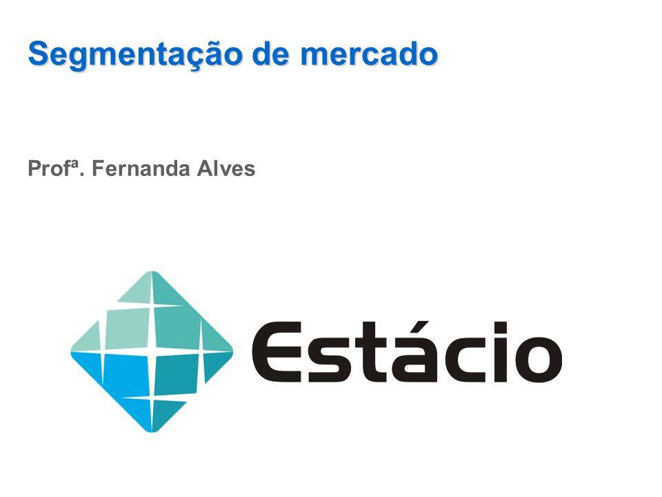 Segmentação de mercado Profª. Fernanda Alves