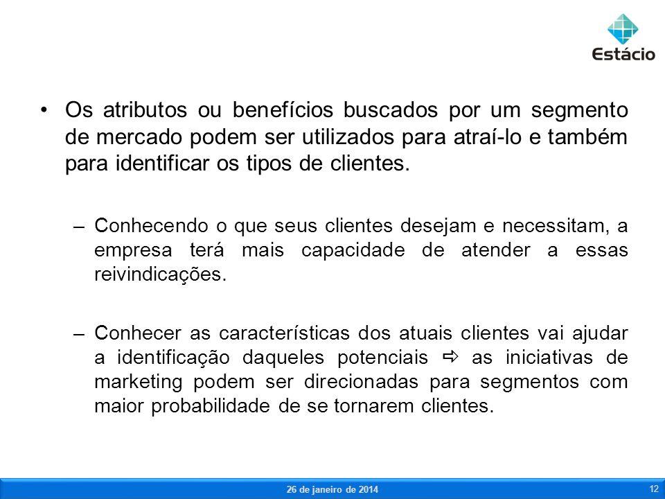 Os atributos ou benefícios buscados por um segmento de mercado podem ser utilizados para atraí-lo e também para identificar os tipos de clientes. –Con