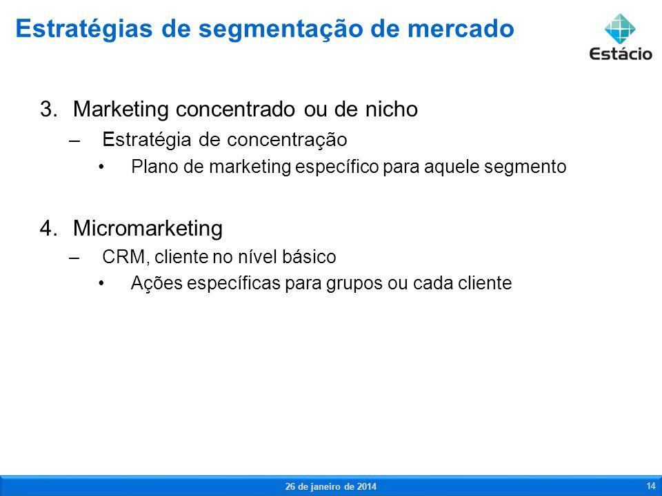 3.Marketing concentrado ou de nicho –Estratégia de concentração Plano de marketing específico para aquele segmento 4.Micromarketing –CRM, cliente no n