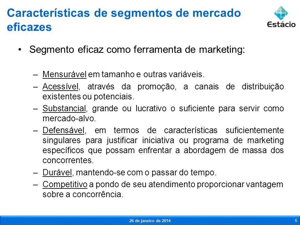 1.Identificação das bases de segmentação 2.Desenvolvimento do perfil do segmento 3.Previsão do mercado potencial 4.Previsão da participação de mercado 5.Seleção do segmento 6.Desenvolvimento do posicionamento do produto Processo decisório de segmentação de mercado 26 de janeiro de 2014 7 Bases para segmentação de mercado Estratégia de segmentação de mercado Posicionamento de produto