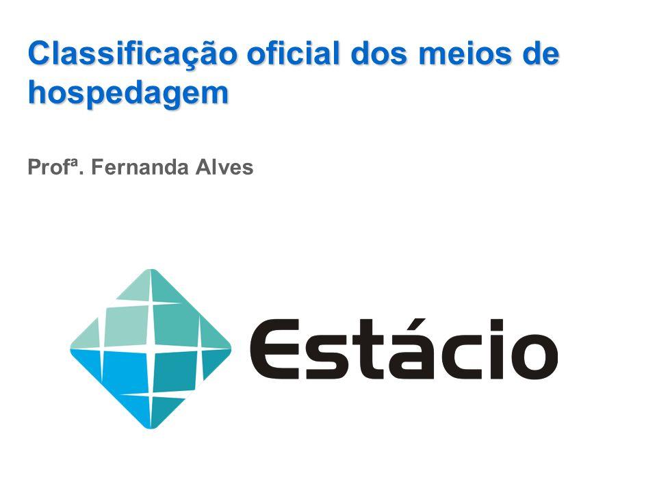 Classificação oficial dos meios de hospedagem Profª. Fernanda Alves