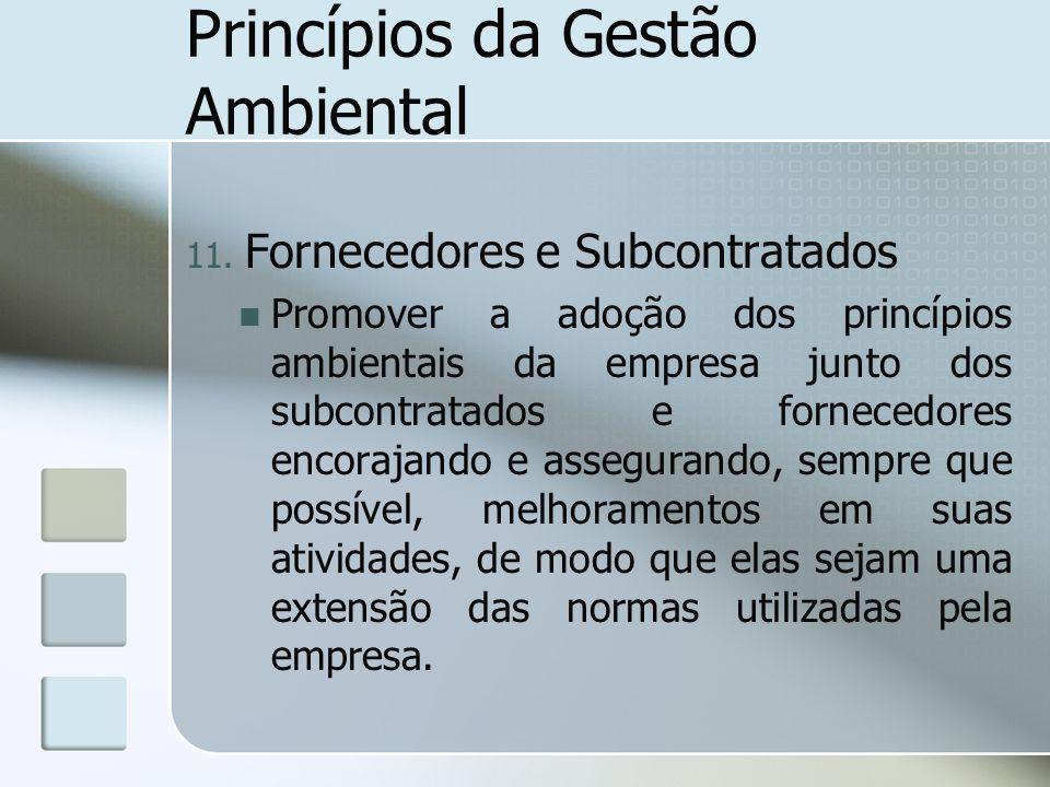 Princípios da Gestão Ambiental 11. Fornecedores e Subcontratados Promover a adoção dos princípios ambientais da empresa junto dos subcontratados e for
