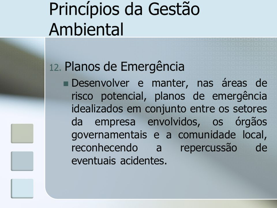 Princípios da Gestão Ambiental 12. Planos de Emergência Desenvolver e manter, nas áreas de risco potencial, planos de emergência idealizados em conjun