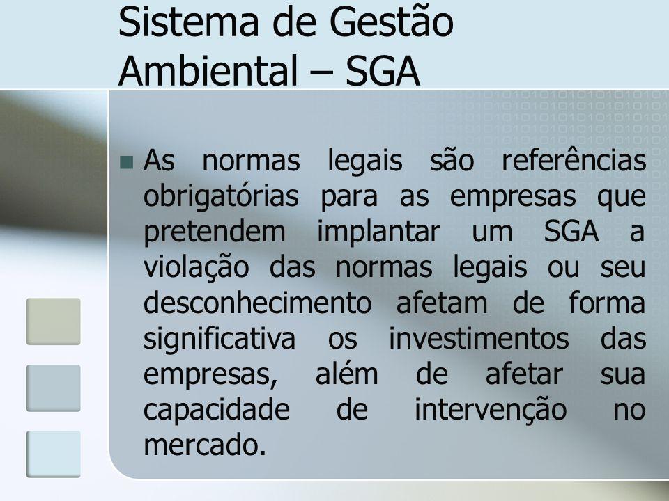 Sistema de Gestão Ambiental – SGA As normas legais são referências obrigatórias para as empresas que pretendem implantar um SGA a violação das normas
