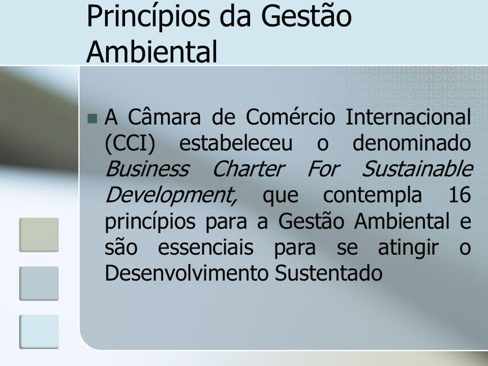 Princípios da Gestão Ambiental A Câmara de Comércio Internacional (CCI) estabeleceu o denominado Business Charter For Sustainable Development, que con