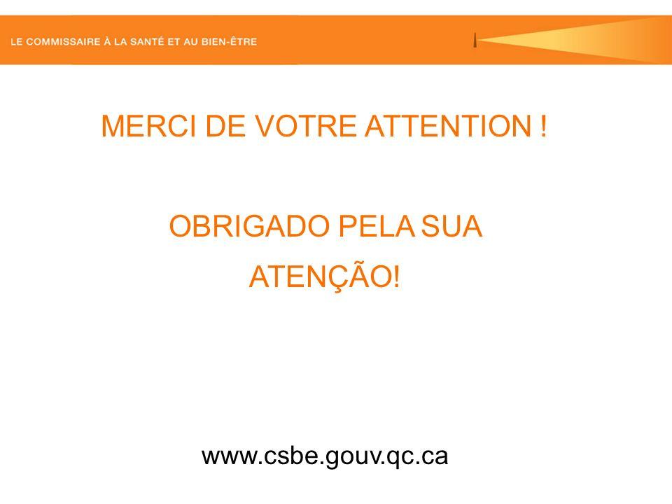 MERCI DE VOTRE ATTENTION ! OBRIGADO PELA SUA ATENÇÃO! www.csbe.gouv.qc.ca