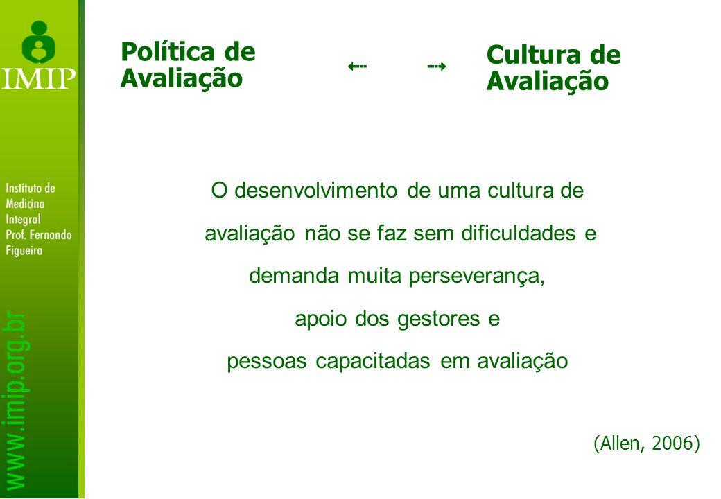 Cultura de Avaliação O desenvolvimento de uma cultura de avaliação não se faz sem dificuldades e demanda muita perseverança, apoio dos gestores e pess