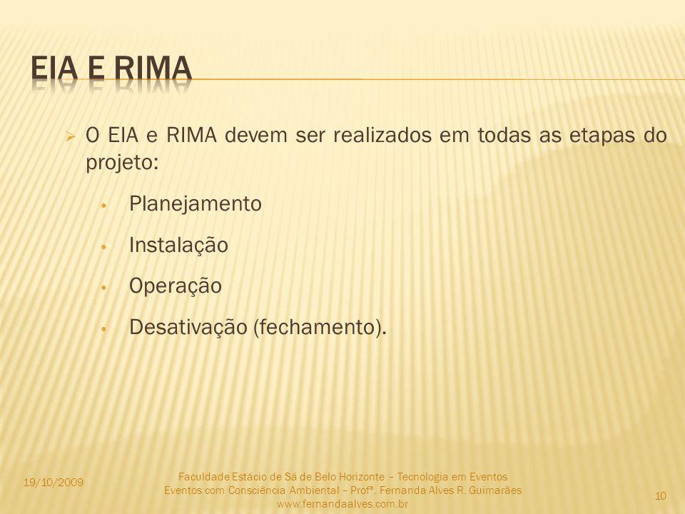 O EIA e RIMA devem ser realizados em todas as etapas do projeto: Planejamento Instalação Operação Desativação (fechamento). 19/10/2009 Faculdade Estác
