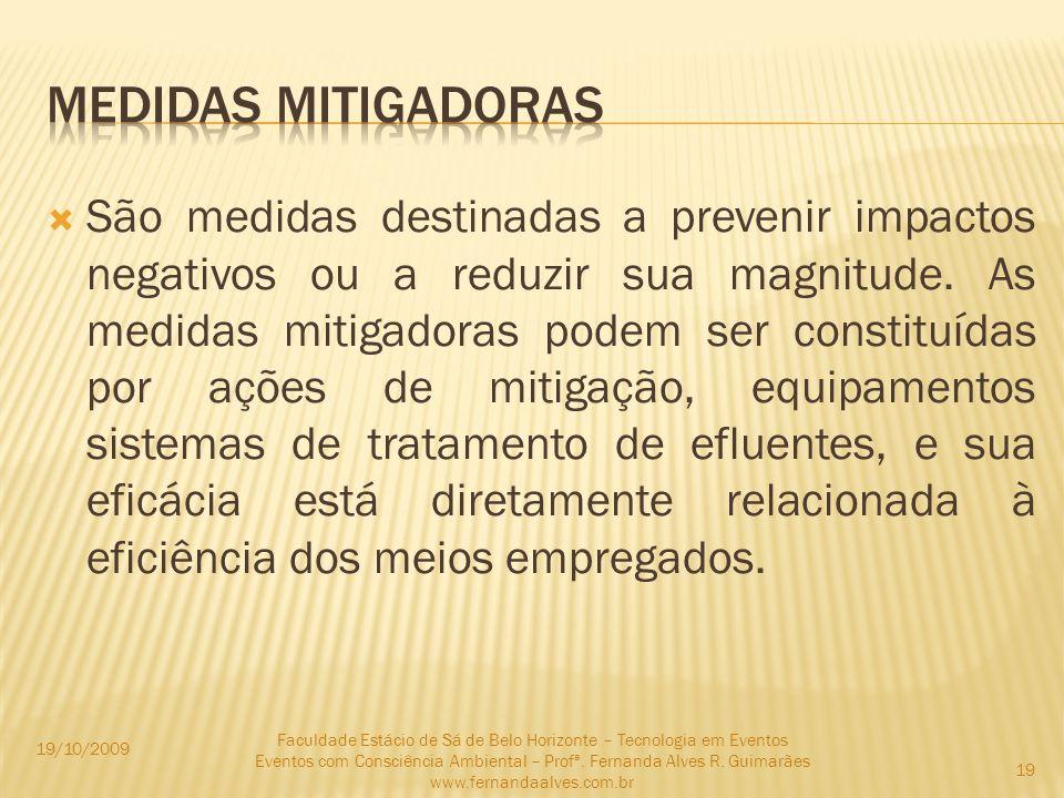 São medidas destinadas a prevenir impactos negativos ou a reduzir sua magnitude. As medidas mitigadoras podem ser constituídas por ações de mitigação,