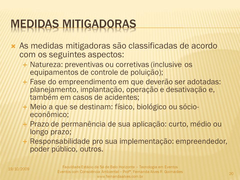 As medidas mitigadoras são classificadas de acordo com os seguintes aspectos: Natureza: preventivas ou corretivas (inclusive os equipamentos de contro