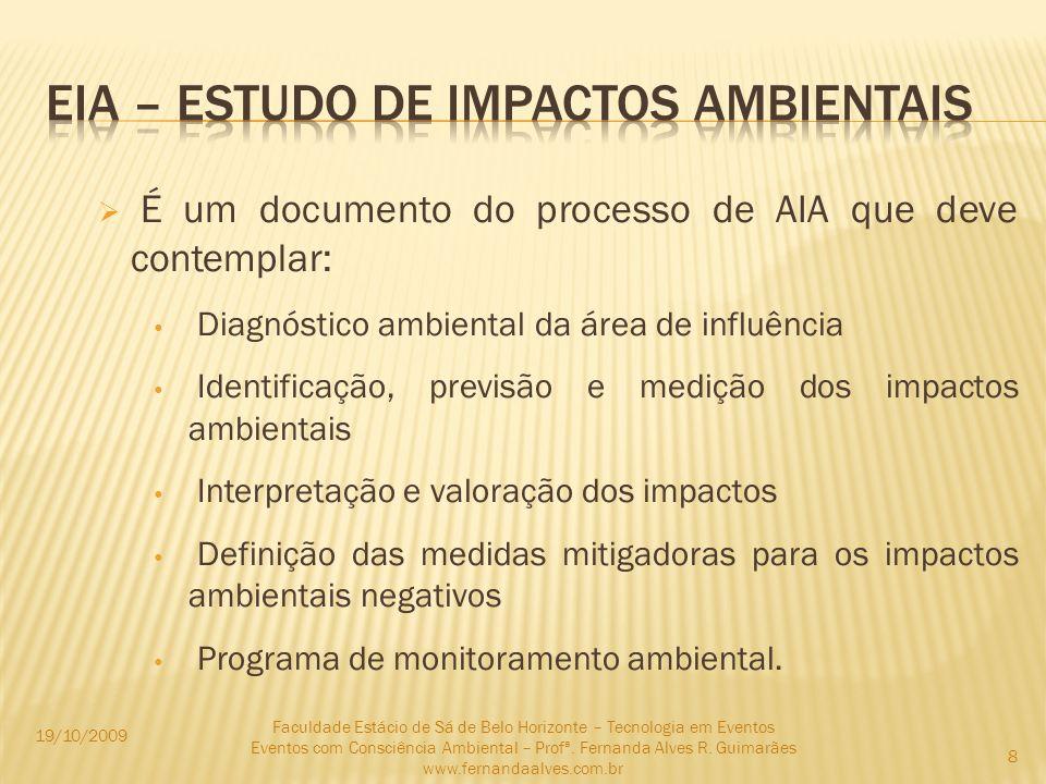 É um documento do processo de AIA que deve contemplar: Diagnóstico ambiental da área de influência Identificação, previsão e medição dos impactos ambi
