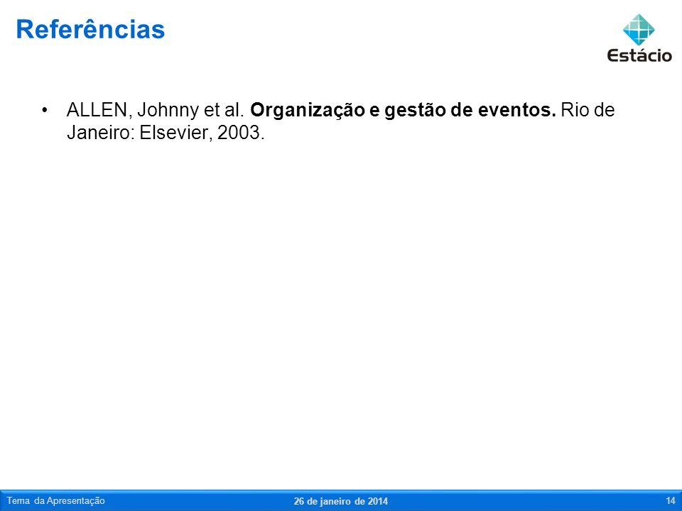 ALLEN, Johnny et al. Organização e gestão de eventos. Rio de Janeiro: Elsevier, 2003. Referências 26 de janeiro de 2014 Tema da Apresentação14