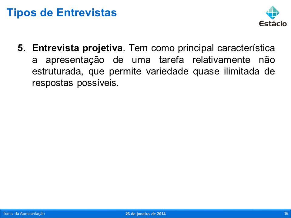 5.Entrevista projetiva. Tem como principal característica a apresentação de uma tarefa relativamente não estruturada, que permite variedade quase ilim
