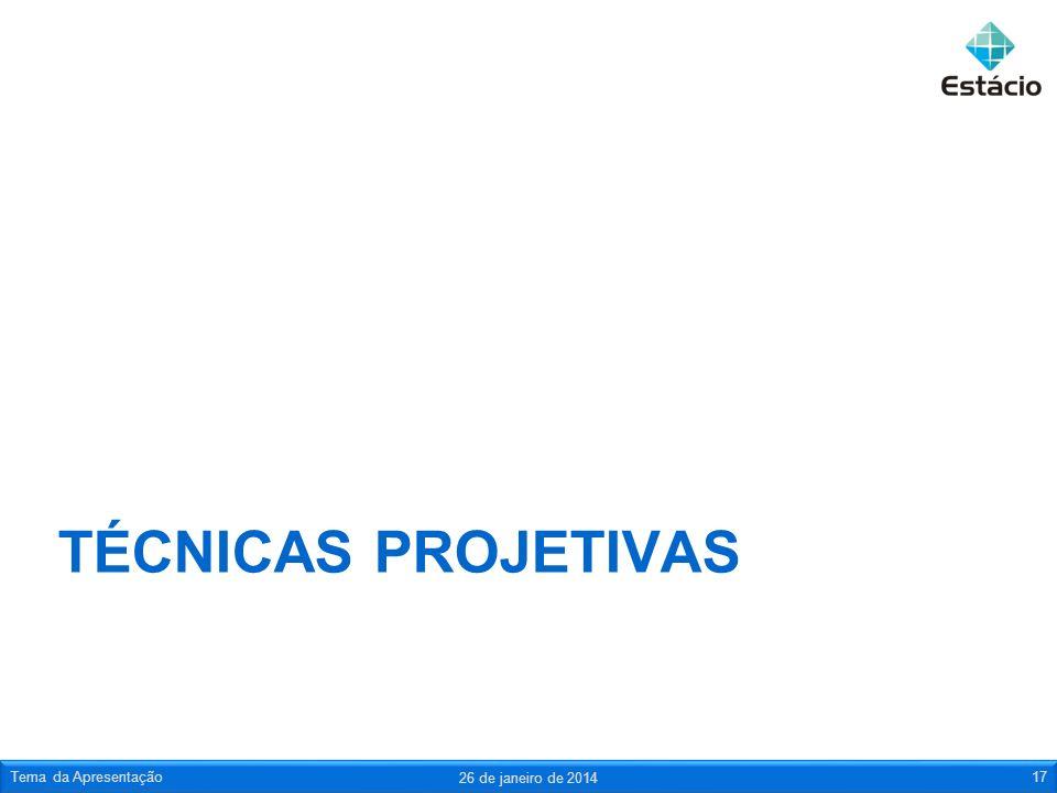 TÉCNICAS PROJETIVAS 26 de janeiro de 2014 Tema da Apresentação17