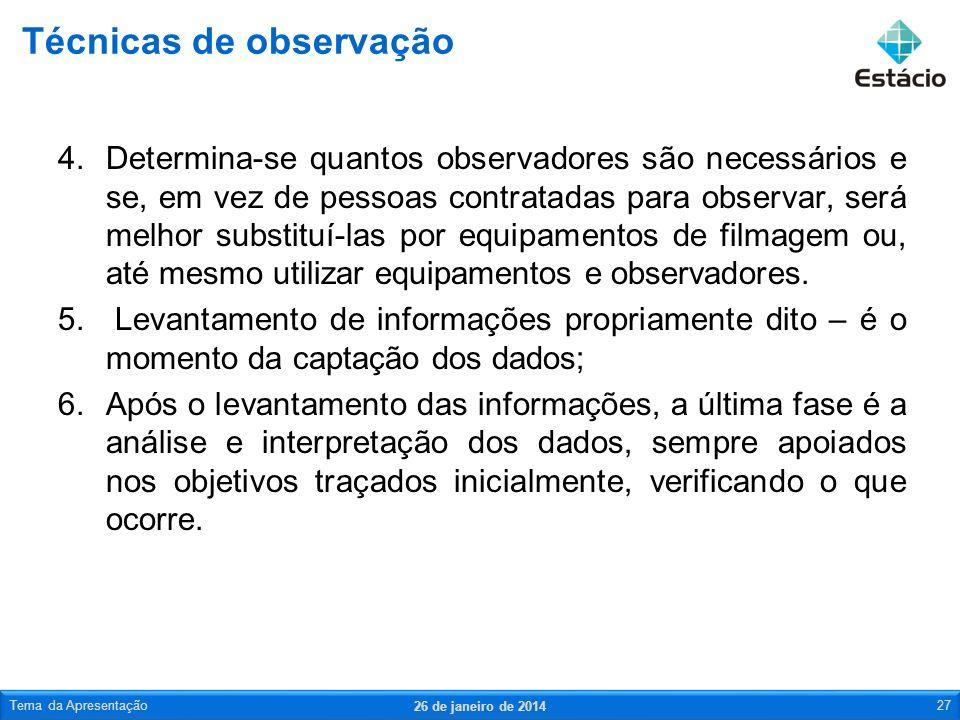 4.Determina-se quantos observadores são necessários e se, em vez de pessoas contratadas para observar, será melhor substituí-las por equipamentos de f